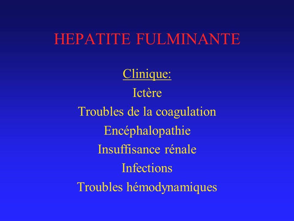 HEPATITE FULMINANTE Clinique: Ictère Troubles de la coagulation Encéphalopathie Insuffisance rénale Infections Troubles hémodynamiques