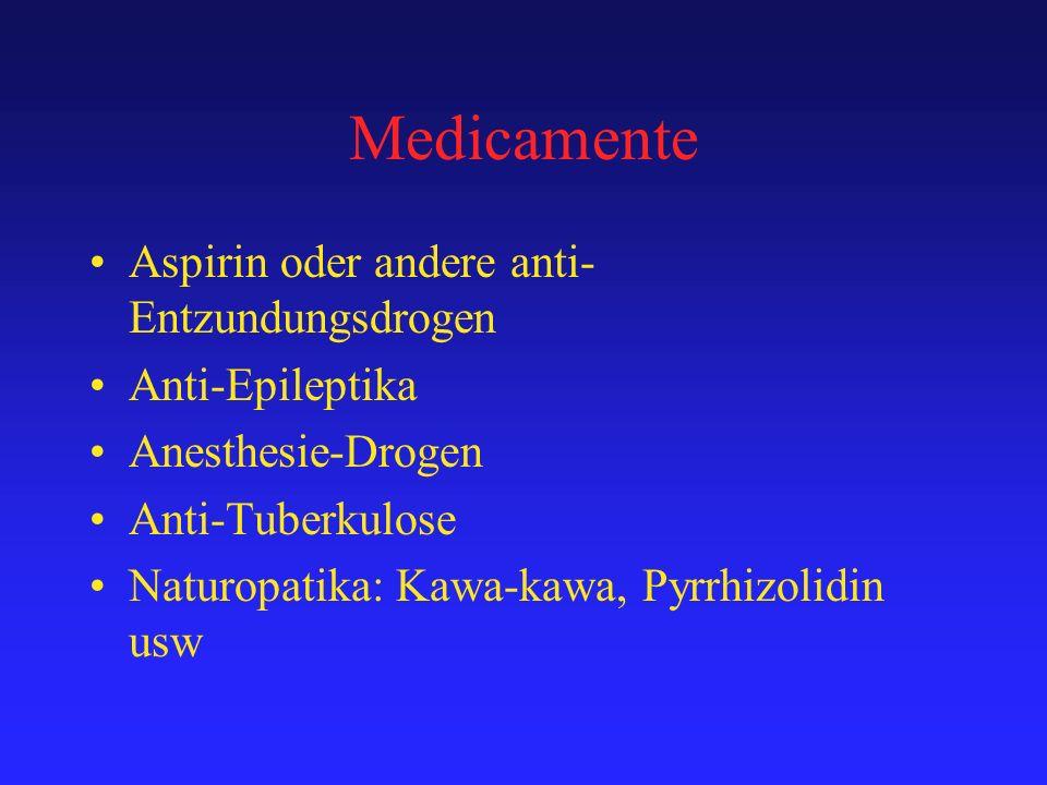 Medicamente Aspirin oder andere anti- Entzundungsdrogen Anti-Epileptika Anesthesie-Drogen Anti-Tuberkulose Naturopatika: Kawa-kawa, Pyrrhizolidin usw