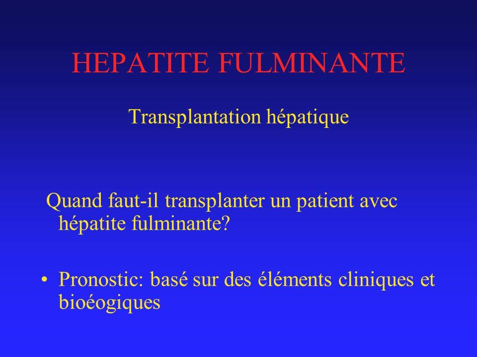 HEPATITE FULMINANTE Transplantation hépatique Quand faut-il transplanter un patient avec hépatite fulminante.