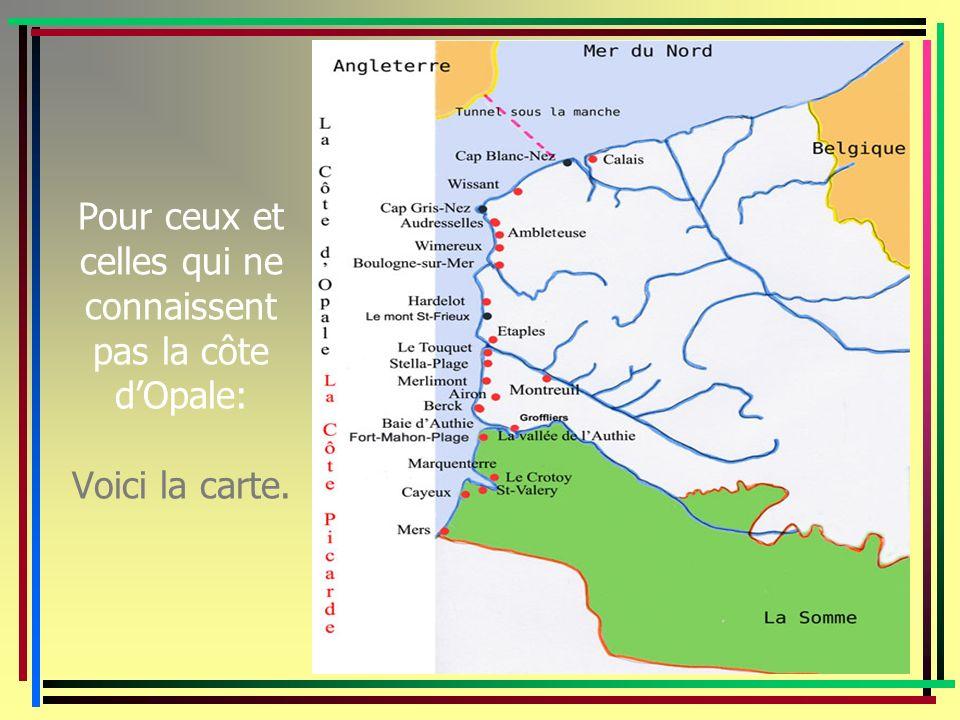 Pour ceux et celles qui ne connaissent pas la côte dOpale: Voici la carte.