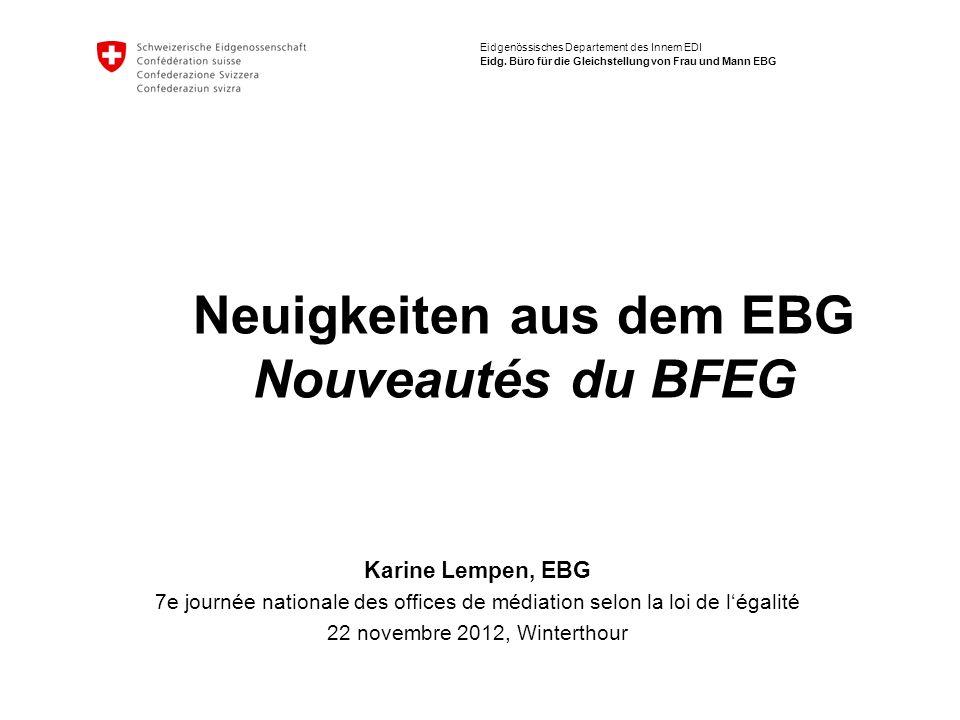Eidgenössisches Departement des Innern EDI Eidg. Büro für die Gleichstellung von Frau und Mann EBG Neuigkeiten aus dem EBG Nouveautés du BFEG Karine L