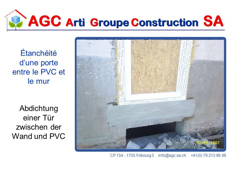 Abdichtung einer Tür zwischen der Wand und PVC Étanchéité dune porte entre le PVC et le mur CP 154 - 1705 Fribourg 5 info@agc-sa.ch +41(0) 79 213 98 9