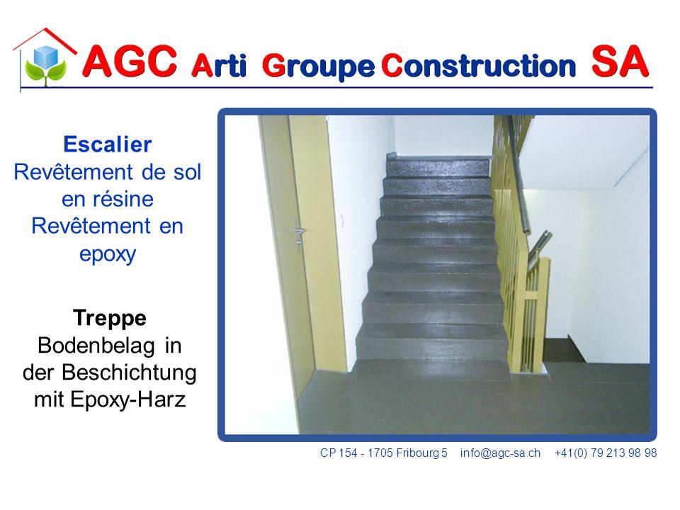 Escalier Revêtement de sol en résine Revêtement en epoxy Treppe Bodenbelag in der Beschichtung mit Epoxy-Harz CP 154 - 1705 Fribourg 5 info@agc-sa.ch