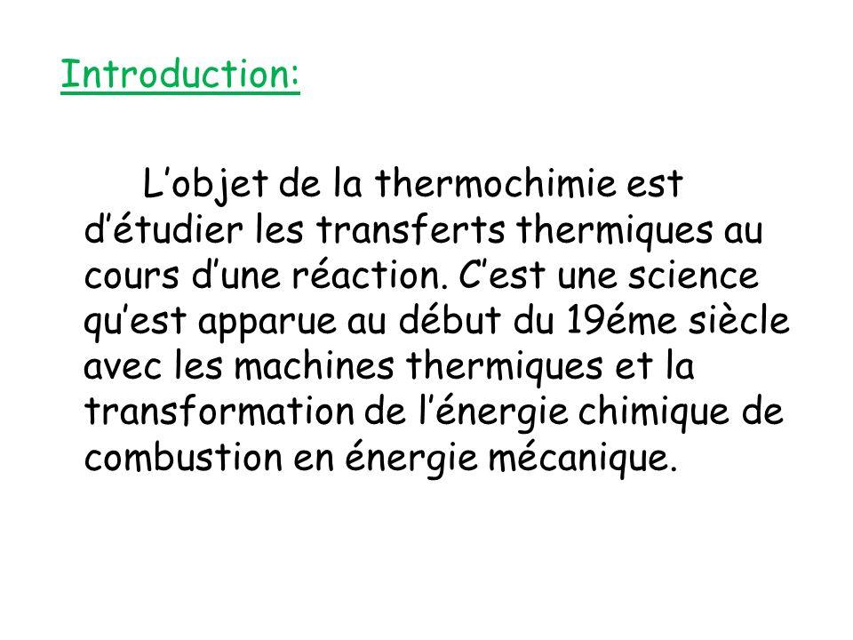 Introduction: Lobjet de la thermochimie est détudier les transferts thermiques au cours dune réaction. Cest une science quest apparue au début du 19ém