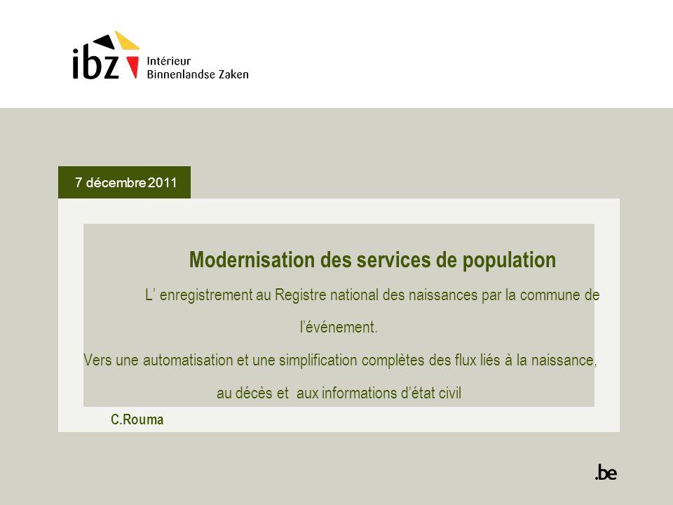 7 décembre 2011 Modernisation des services de population L enregistrement au Registre national des naissances par la commune de lévénement. Vers une a