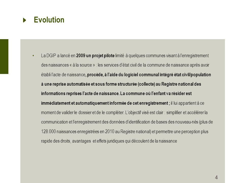 Evolution La DGIP a lancé en 2009 un projet pilote limité à quelques communes visant à lenregistrement des naissances « à la source » : les services d
