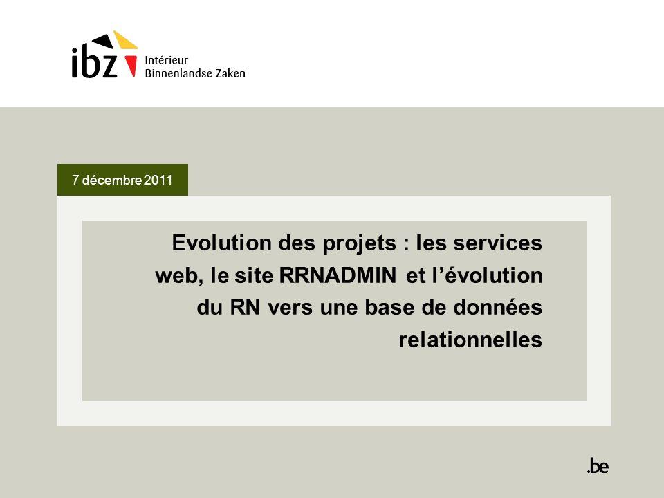 7 décembre 2011 Evolution des projets : les services web, le site RRNADMIN et lévolution du RN vers une base de données relationnelles