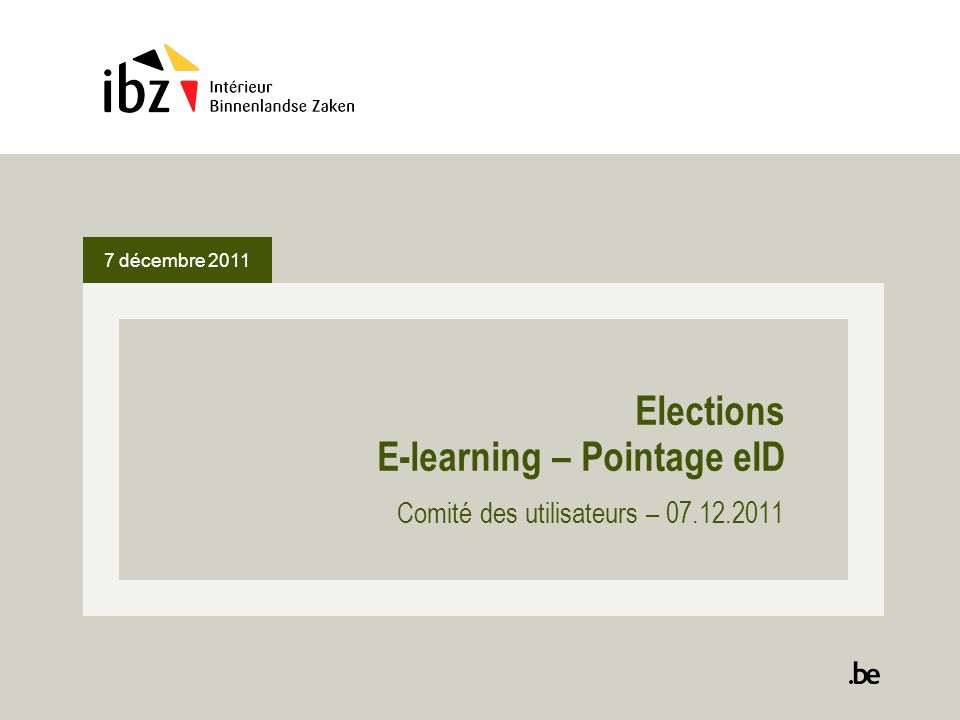 7 décembre 2011 2 E-learning Module E-learning développé dans le but doffrir aux membres des bureaux électoraux mais également aux citoyens un éventail de sources dinformations.