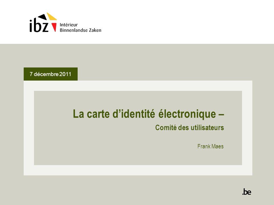 7 décembre 2011 La carte didentité électronique – Comité des utilisateurs Frank Maes