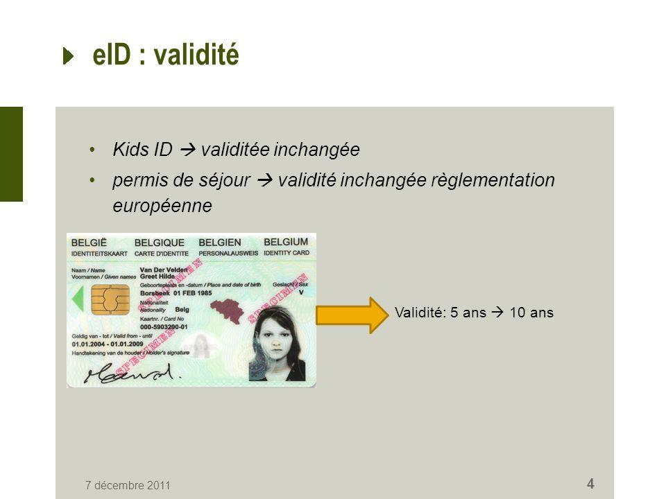 4 eID : validité Kids ID validitée inchangée permis de séjour validité inchangée règlementation européenne Validité: 5 ans 10 ans