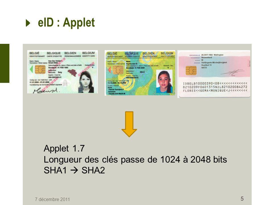 eID : Applet 7 décembre 2011 5 Applet 1.7 Longueur des clés passe de 1024 à 2048 bits SHA1 SHA2