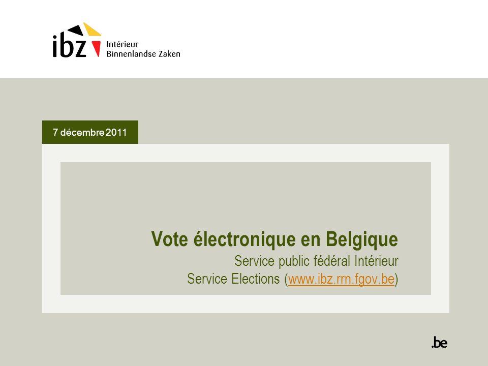 7 décembre 2011 Vote électronique en Belgique Service public fédéral Intérieur Service Elections (www.ibz.rrn.fgov.be)www.ibz.rrn.fgov.be