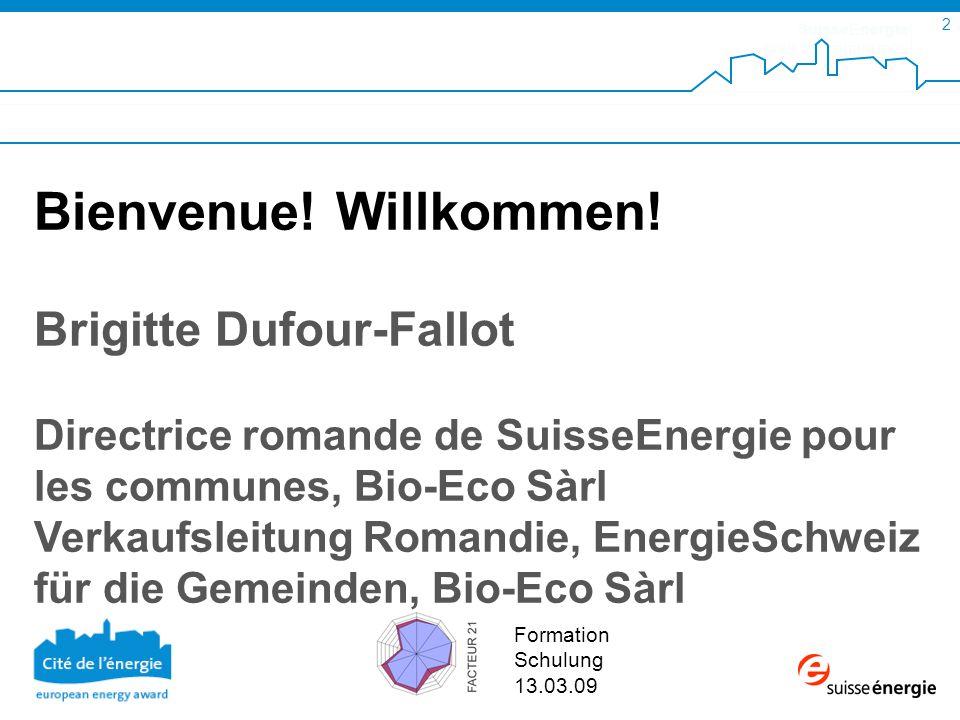 SuisseEnergie pour les communes 2 Formation Schulung 13.03.09 Bienvenue.