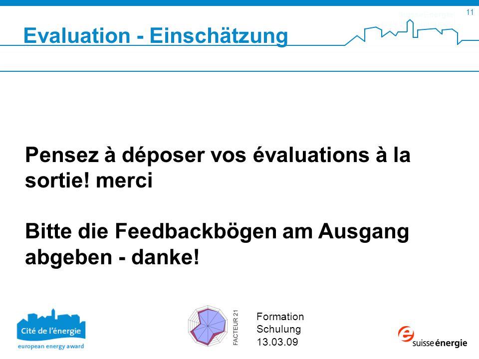 SuisseEnergie pour les communes 11 Formation Schulung 13.03.09 Pensez à déposer vos évaluations à la sortie.