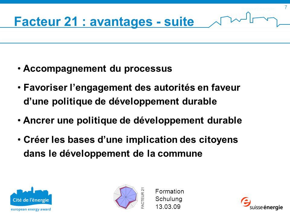 SuisseEnergie pour les communes 8 Formation Schulung 13.03.09 Faktor 21 : Nutzen Begleitung des Prozesses, der Finanzierung etc.