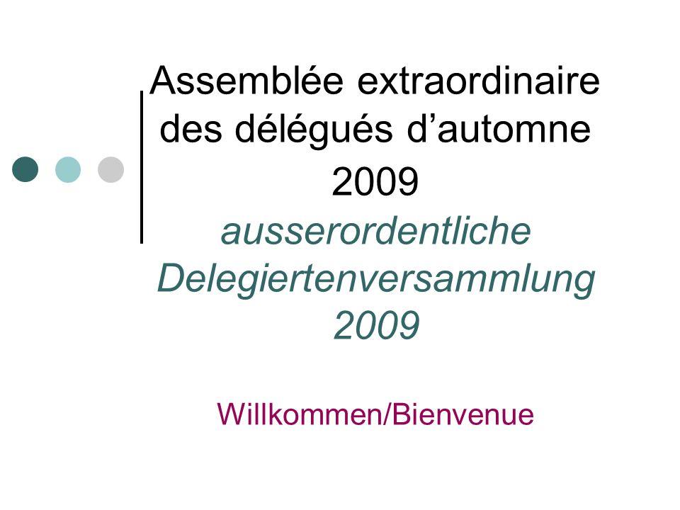 Assemblée extraordinaire des délégués dautomne 2009 ausserordentliche Delegiertenversammlung 2009 Willkommen/Bienvenue