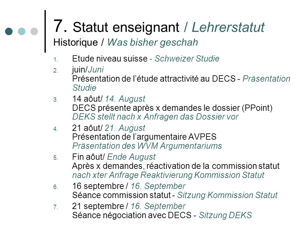 7. Statut enseignant / Lehrerstatut Historique / Was bisher geschah 1. Etude niveau suisse - Schweizer Studie 2. juin/Juni Présentation de létude attr