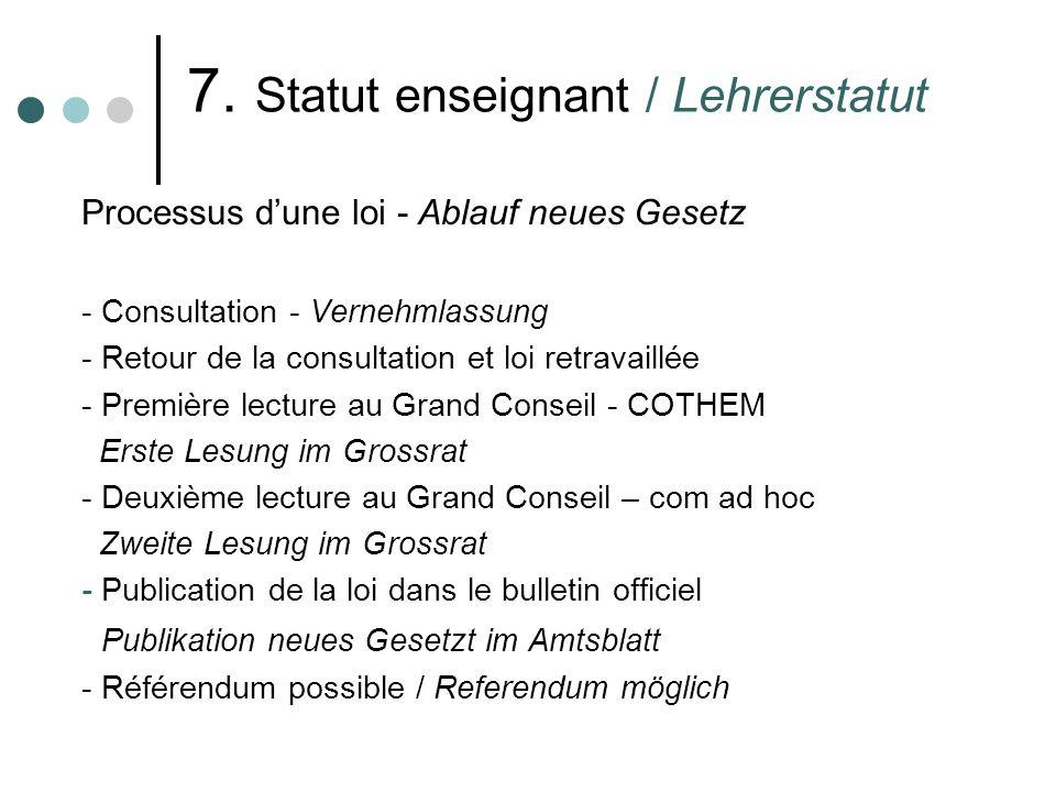 7. Statut enseignant / Lehrerstatut Processus dune loi - Ablauf neues Gesetz - Consultation - Vernehmlassung - Retour de la consultation et loi retrav