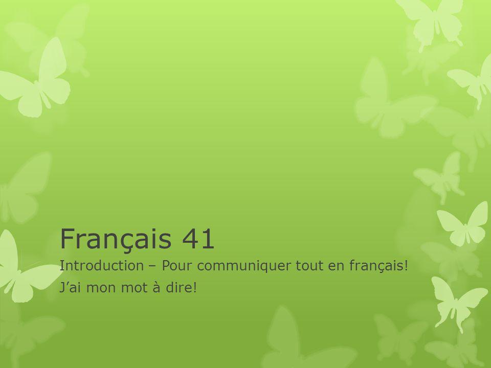 Français 41 Introduction – Pour communiquer tout en français! Jai mon mot à dire!