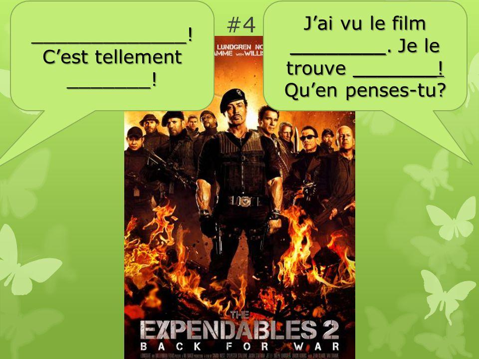 #4 Jai vu le film ________. Je le trouve _______.