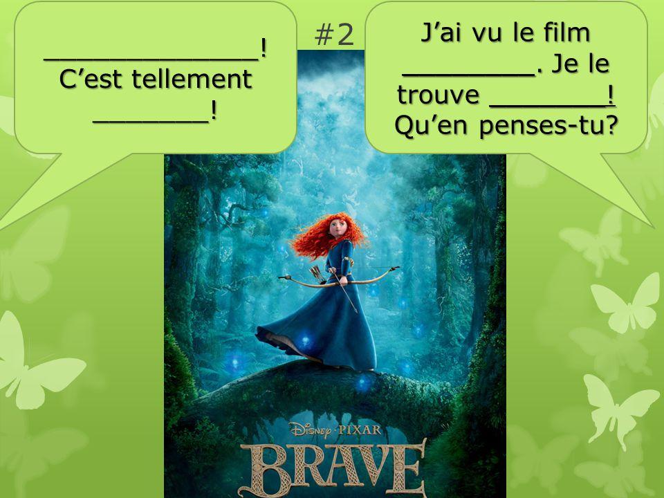 #2 Jai vu le film ________. Je le trouve _______.