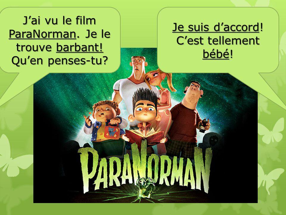 Modèle: Jai vu le film ParaNorman. Je le trouve barbant.
