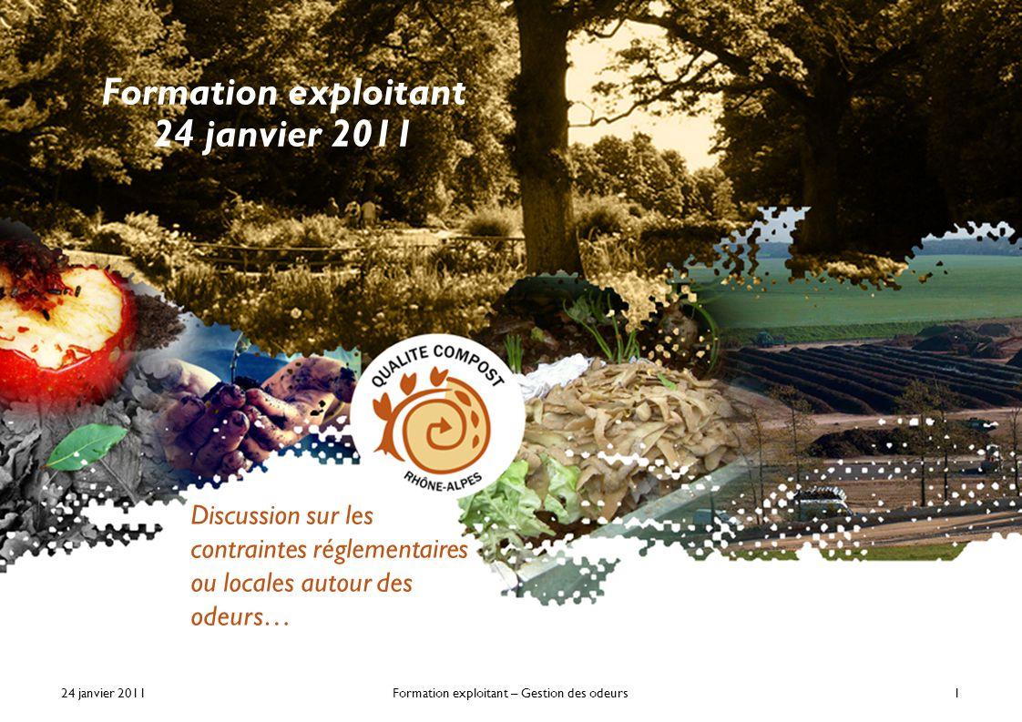 24 janvier 2011Formation exploitant – Gestion des odeurs1 Formation exploitant 24 janvier 2011 Discussion sur les contraintes réglementaires ou locales autour des odeurs…