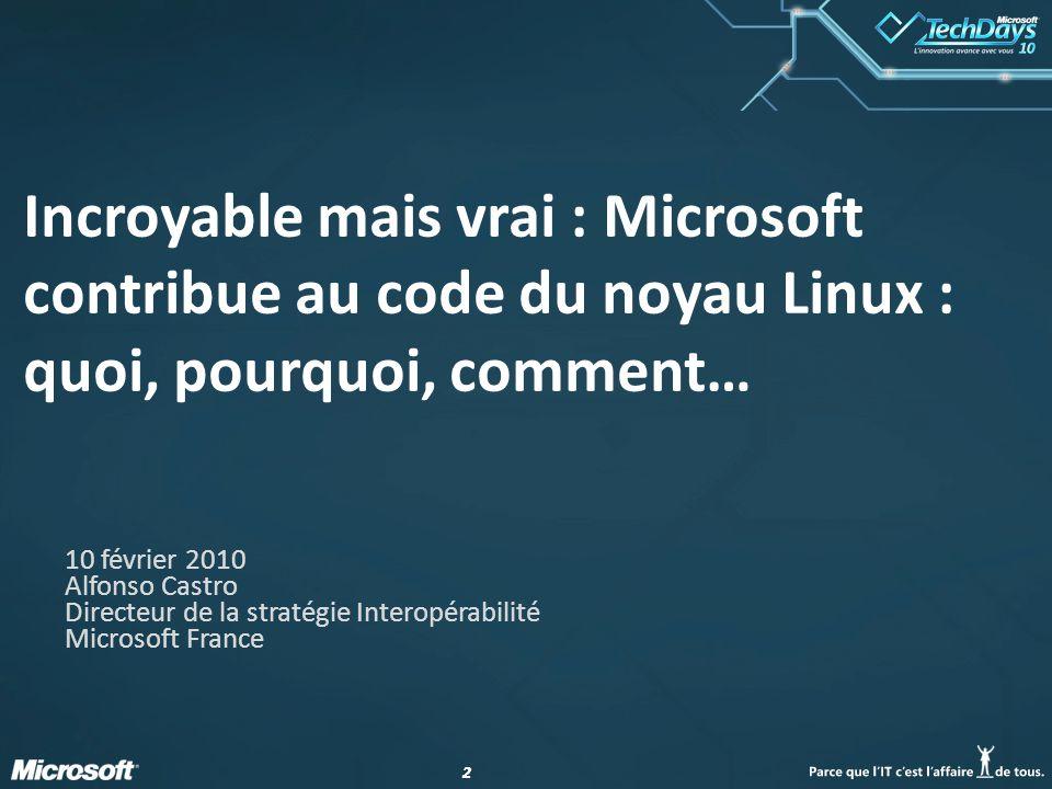 22 Incroyable mais vrai : Microsoft contribue au code du noyau Linux : quoi, pourquoi, comment… 10 février 2010 Alfonso Castro Directeur de la stratégie Interopérabilité Microsoft France