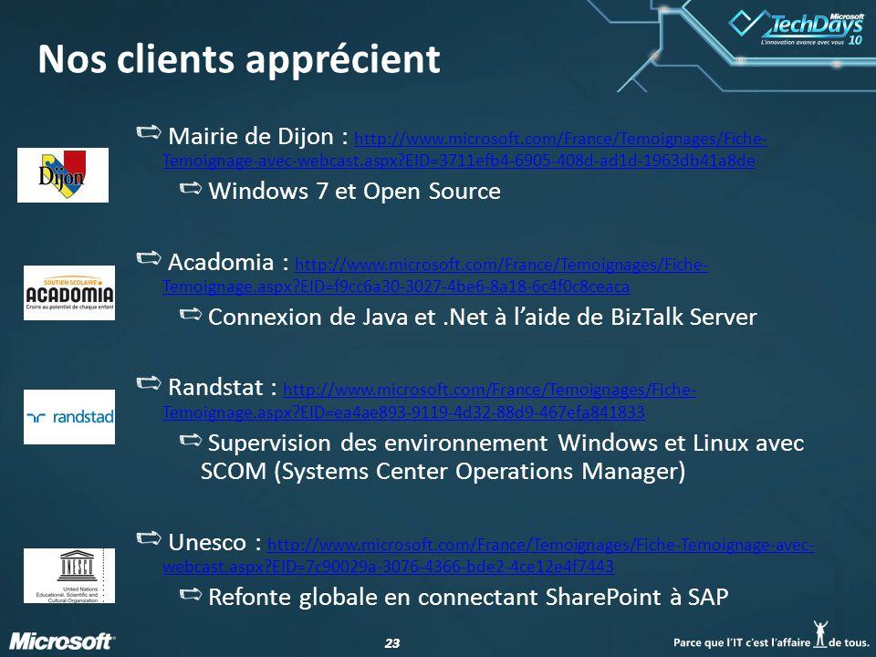 23 Nos clients apprécient Mairie de Dijon : http://www.microsoft.com/France/Temoignages/Fiche- Temoignage-avec-webcast.aspx?EID=3711efb4-6905-408d-ad1d-1963db41a8de http://www.microsoft.com/France/Temoignages/Fiche- Temoignage-avec-webcast.aspx?EID=3711efb4-6905-408d-ad1d-1963db41a8de Windows 7 et Open Source Acadomia : http://www.microsoft.com/France/Temoignages/Fiche- Temoignage.aspx?EID=f9cc6a30-3027-4be6-8a18-6c4f0c8ceaca http://www.microsoft.com/France/Temoignages/Fiche- Temoignage.aspx?EID=f9cc6a30-3027-4be6-8a18-6c4f0c8ceaca Connexion de Java et.Net à laide de BizTalk Server Randstat : http://www.microsoft.com/France/Temoignages/Fiche- Temoignage.aspx?EID=ea4ae893-9119-4d32-88d9-467efa841833 http://www.microsoft.com/France/Temoignages/Fiche- Temoignage.aspx?EID=ea4ae893-9119-4d32-88d9-467efa841833 Supervision des environnement Windows et Linux avec SCOM (Systems Center Operations Manager) Unesco : http://www.microsoft.com/France/Temoignages/Fiche-Temoignage-avec- webcast.aspx?EID=7c90029a-3076-4366-bde2-4ce12e4f7443 http://www.microsoft.com/France/Temoignages/Fiche-Temoignage-avec- webcast.aspx?EID=7c90029a-3076-4366-bde2-4ce12e4f7443 Refonte globale en connectant SharePoint à SAP