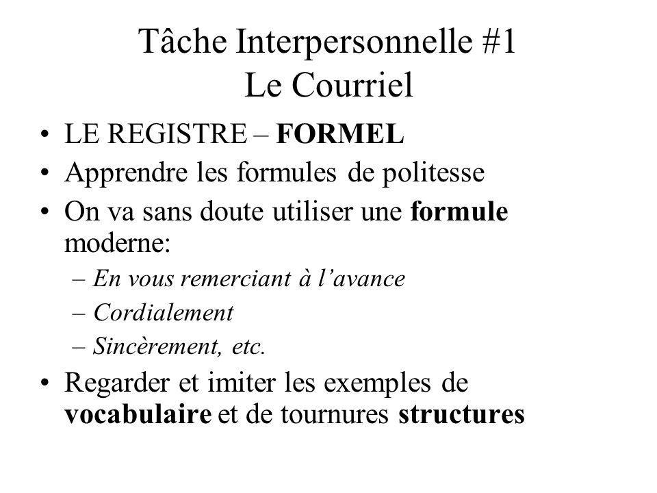 Tâche Interpersonnelle #1 Le Courriel LE REGISTRE – FORMEL Apprendre les formules de politesse On va sans doute utiliser une formule moderne: –En vous