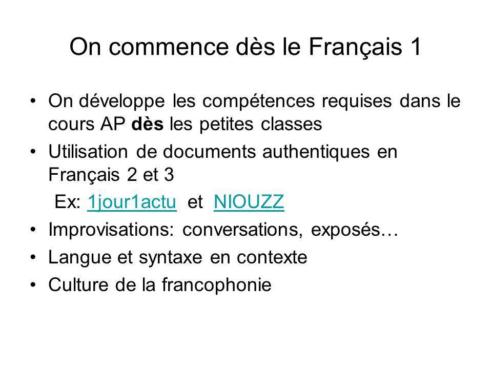 On commence dès le Français 1 On développe les compétences requises dans le cours AP dès les petites classes Utilisation de documents authentiques en