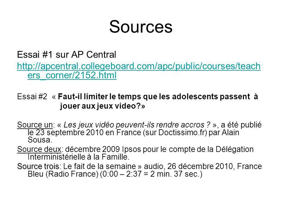 Sources Essai #1 sur AP Central http://apcentral.collegeboard.com/apc/public/courses/teach ers_corner/2152.html Essai #2 « Faut-il limiter le temps qu