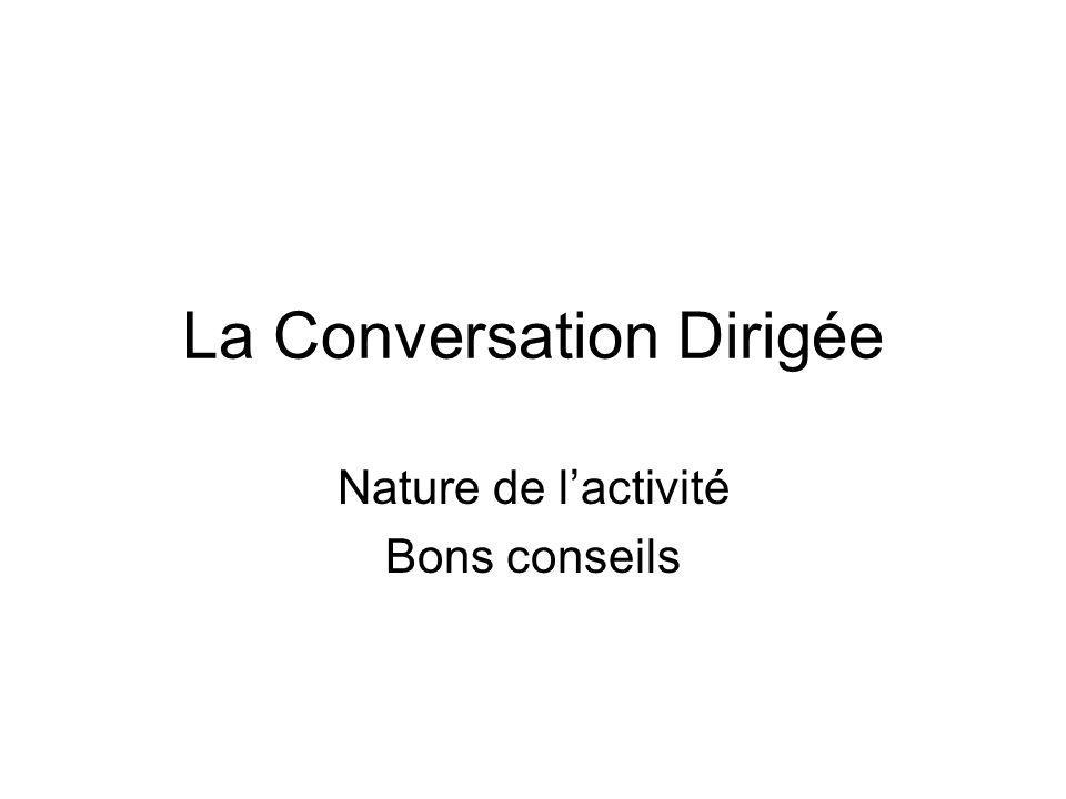 La Conversation Dirigée Nature de lactivité Bons conseils