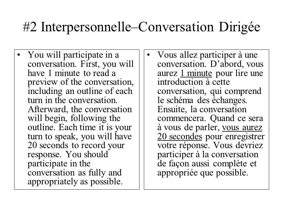 #2 Interpersonnelle–Conversation Dirigée You will participate in a conversation. First, you will have 1 minute to read a preview of the conversation,