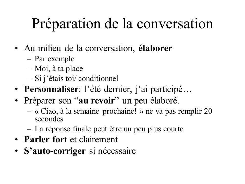 Préparation de la conversation Au milieu de la conversation, élaborer –Par exemple –Moi, à ta place –Si jétais toi/ conditionnel Personnaliser: lété d