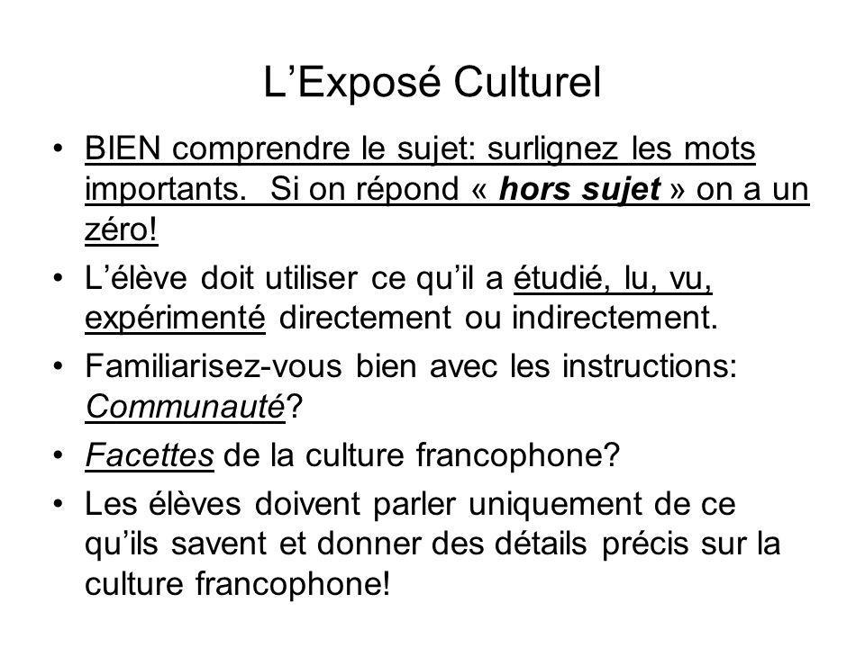 LExposé Culturel BIEN comprendre le sujet: surlignez les mots importants. Si on répond « hors sujet » on a un zéro! Lélève doit utiliser ce quil a étu