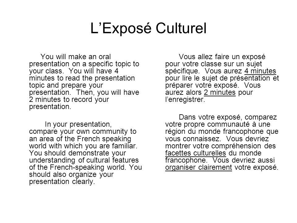 LExposé Culturel You will make an oral presentation on a specific topic to your class. You will have 4 minutes to read the presentation topic and prep
