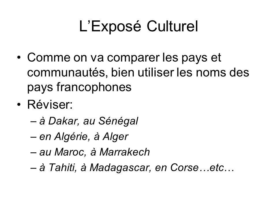 LExposé Culturel Comme on va comparer les pays et communautés, bien utiliser les noms des pays francophones Réviser: –à Dakar, au Sénégal –en Algérie,