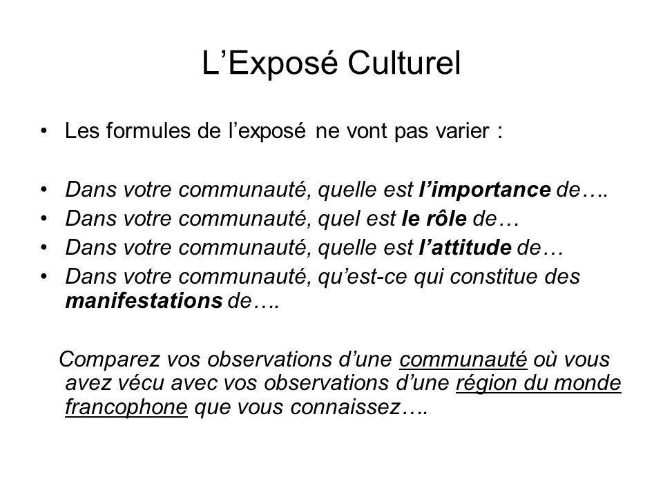 LExposé Culturel Les formules de lexposé ne vont pas varier : Dans votre communauté, quelle est limportance de…. Dans votre communauté, quel est le rô