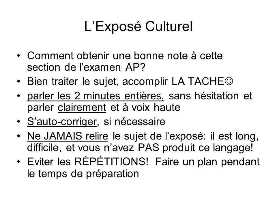 LExposé Culturel Comment obtenir une bonne note à cette section de lexamen AP? Bien traiter le sujet, accomplir LA TACHE parler les 2 minutes entières