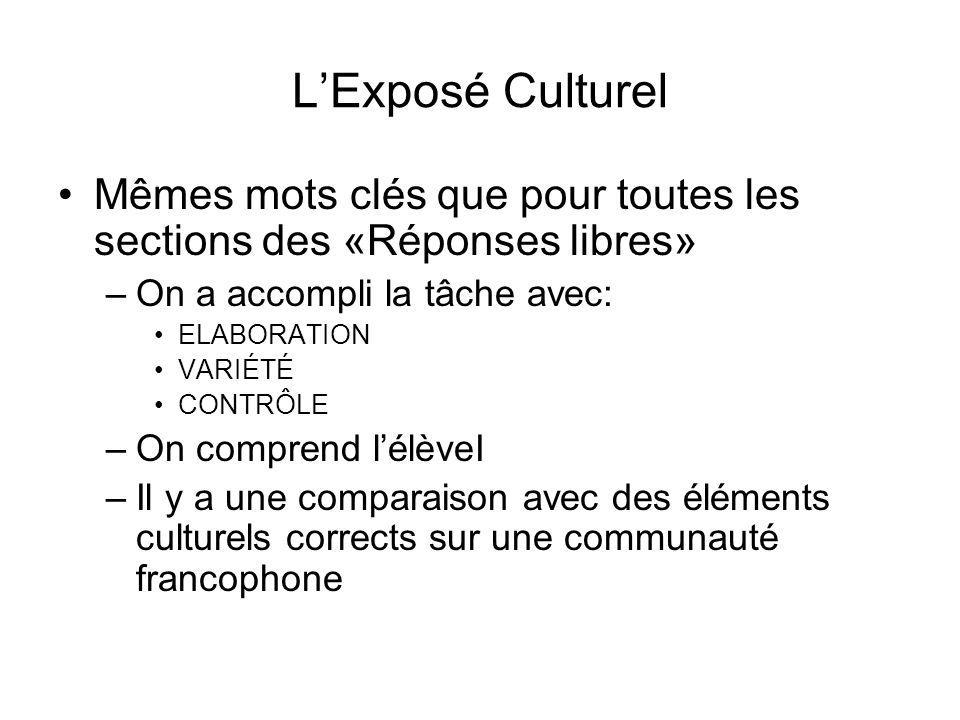 LExposé Culturel Mêmes mots clés que pour toutes les sections des «Réponses libres» –On a accompli la tâche avec: ELABORATION VARIÉTÉ CONTRÔLE –On com