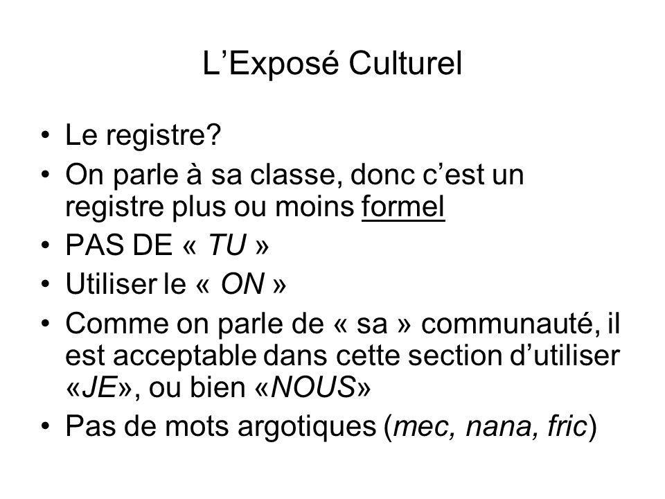 LExposé Culturel Le registre? On parle à sa classe, donc cest un registre plus ou moins formel PAS DE « TU » Utiliser le « ON » Comme on parle de « sa