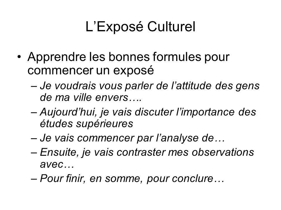 LExposé Culturel Apprendre les bonnes formules pour commencer un exposé –Je voudrais vous parler de lattitude des gens de ma ville envers…. –Aujourdhu