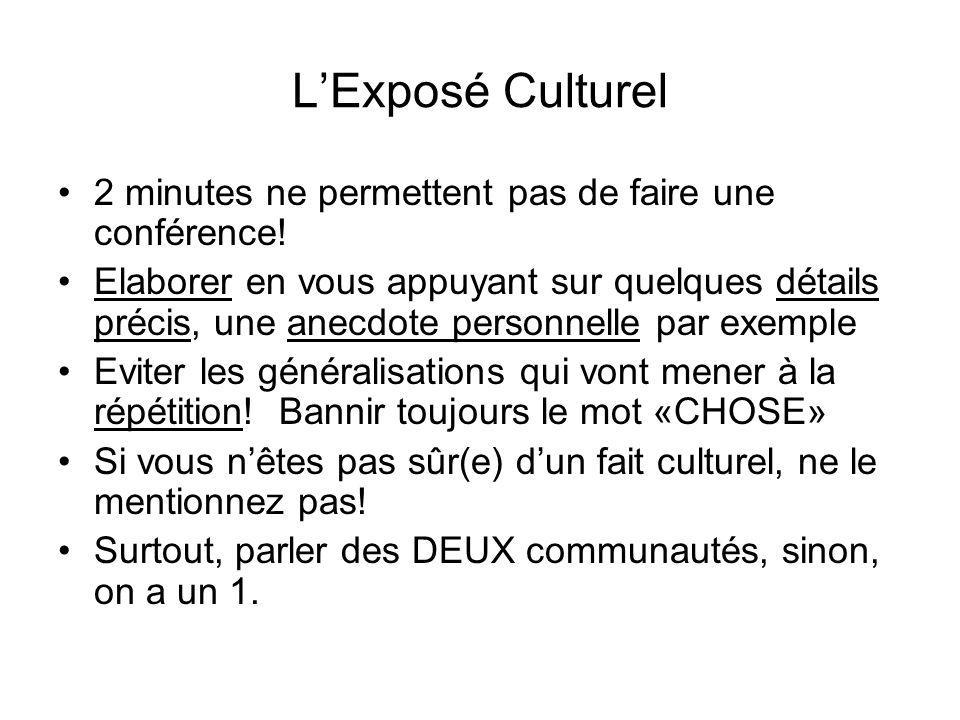 LExposé Culturel 2 minutes ne permettent pas de faire une conférence! Elaborer en vous appuyant sur quelques détails précis, une anecdote personnelle