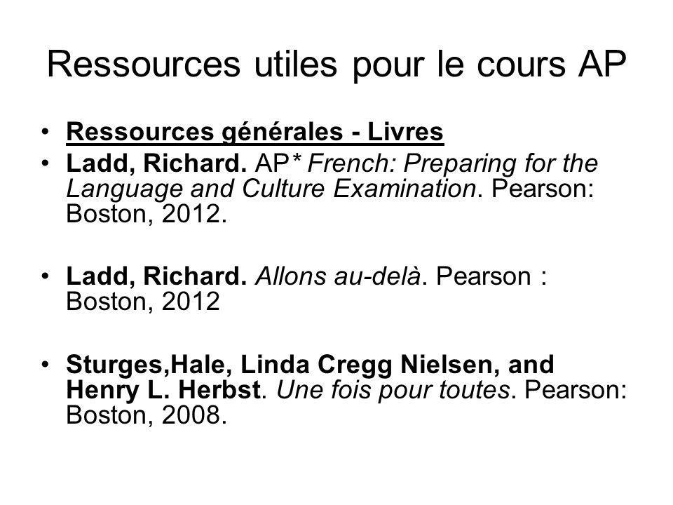 Ressources utiles pour le cours AP Ressources générales - Livres Ladd, Richard. AP* French: Preparing for the Language and Culture Examination. Pearso