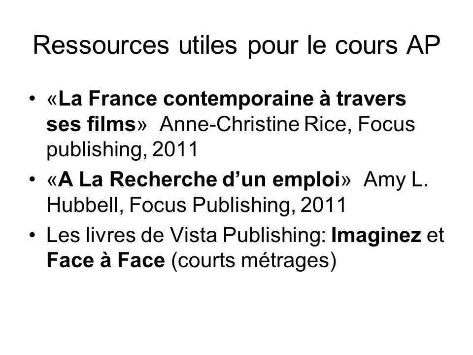 Ressources utiles pour le cours AP «La France contemporaine à travers ses films» Anne-Christine Rice, Focus publishing, 2011 «A La Recherche dun emplo