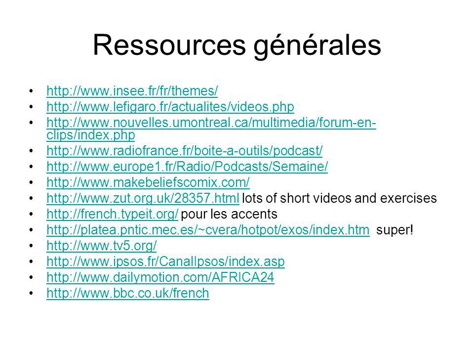 Ressources générales http://www.insee.fr/fr/themes/ http://www.lefigaro.fr/actualites/videos.php http://www.nouvelles.umontreal.ca/multimedia/forum-en