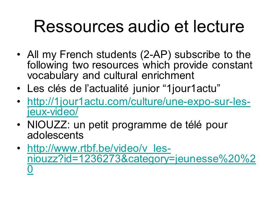 Ressources audio et lecture All my French students (2-AP) subscribe to the following two resources which provide constant vocabulary and cultural enri