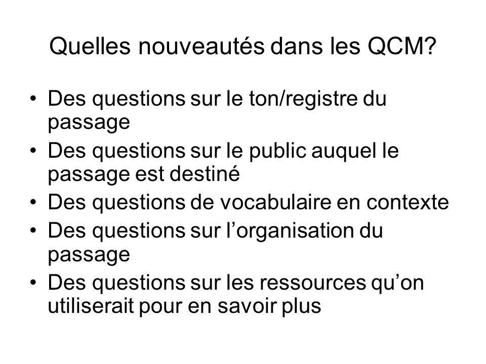 Quelles nouveautés dans les QCM? Des questions sur le ton/registre du passage Des questions sur le public auquel le passage est destiné Des questions