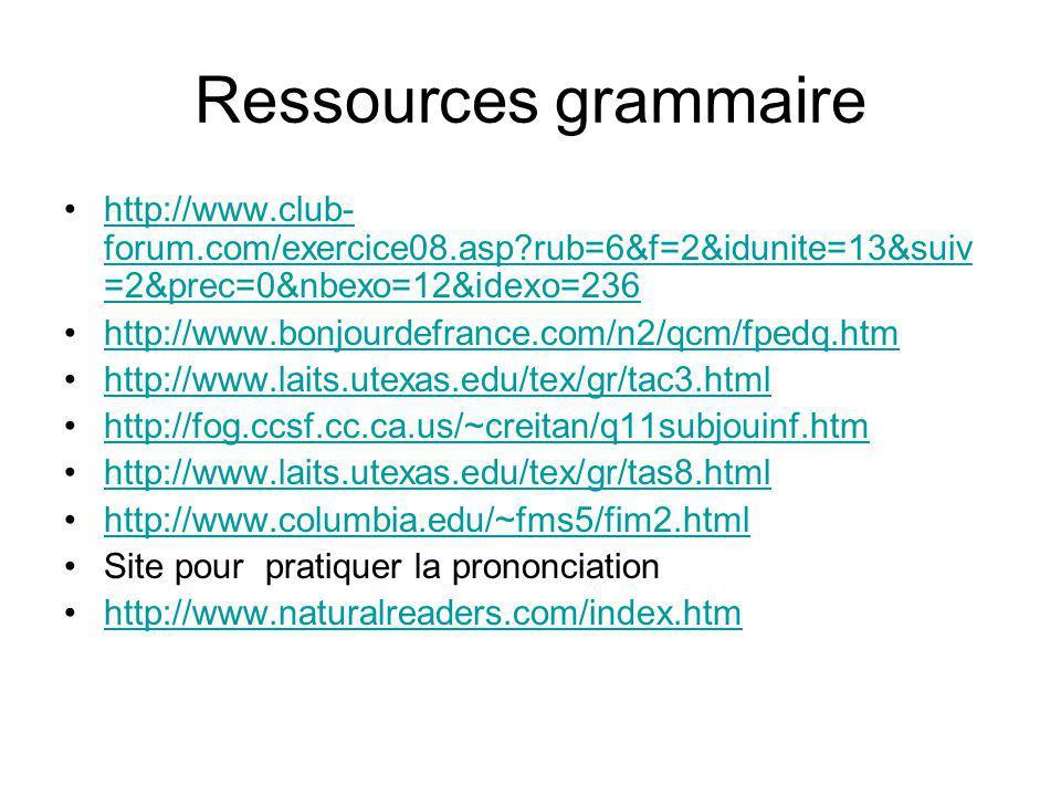 Ressources grammaire http://www.club- forum.com/exercice08.asp?rub=6&f=2&idunite=13&suiv =2&prec=0&nbexo=12&idexo=236http://www.club- forum.com/exerci